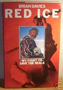 red-ice-my-fight-to-save-the-seals-by-brian-davies-1989-03-01