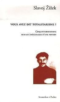 Vous avez dit totalitarisme ? : Cinq interventions sur les (m�s)usages d'une notion par Slavoj Zizek