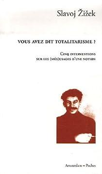 Vous avez dit totalitarisme ? : Cinq interventions sur les (més)usages d'une notion par Zizek