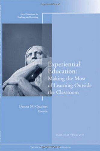 Experiential Education: Making the Most of Learning Outside the Classroom: New Directions for Teaching and Learning, Num