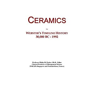 Ceramics: Webster's Timeline History, 30,000 BC - 1992 Icon Group International