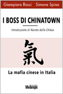 I boss di Chinatown. La mafia cinese in Italia