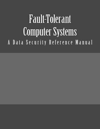 Fault-Tolerant Computer Systems: A Data Security Reference Manual