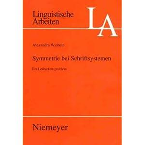 Symmetrie Bei Schriftsystemen: Ein Lesbarkeitsproblem (Linguistische Arbeiten) Alexandra Wiebelt