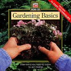 Gardening Basics: Everything You Need to Know to Get Started (Time Life How-to), Time-Life Books