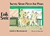 Twenty Short Pieces for Piano (Sports et Divertissements) (Dover Music for Piano) (0486243656) by Erik Satie