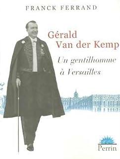 Gérald Van der Kemp : un gentilhomme à Versailles