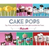 Cake Pops: Tips, Tricks, and Recipes for More Than 40 Irresistible Mini Treats ~ Bakerella