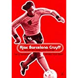 Ajax, Barcelona, Cruyff: The ABC of an Obstinate Maestroby Frits Barend