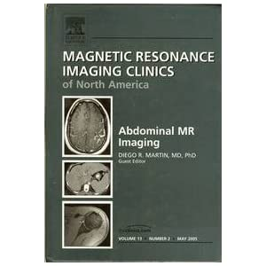 Abdominal MR Imaging (Magnetic Resonance Imaging Clinics of North America, Vol. 13, No. 2, May 2005)