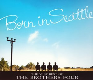 Born in Seattle THE VERY BEST of THE BROTHERS FOUR