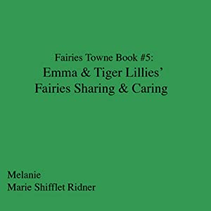 Fairies Towne Book # 5: Emma & Tiger Lillies 's Fairies Sharing & Caring | [Melanie Marie Shifflett Ridner]