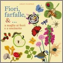 Fiori, farfalle & a maglia ai ferri e a uncinetto (Italian) Perfect