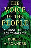 The Voice of the People: A Constitution for Tomorrow by Alexander, Robert (0297841092) by ROBERT ALEXANDER
