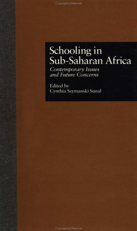 Schooling in Sub-Saharan Africa: Contemporary Issues and Future Concerns (Reference Books in International Education)