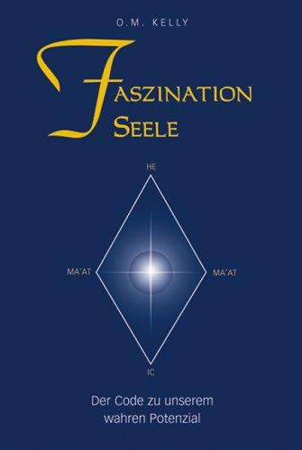 Faszination Seele - der Code zu unserem wahren Potenzial