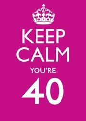 keep-calm-keep-calm-youre-40-kc013