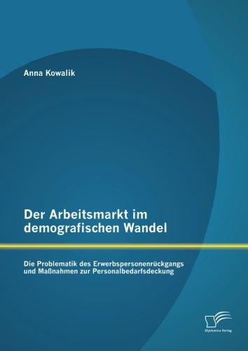 Der Arbeitsmarkt Im Demografischen Wandel: Die Problematik Des Erwerbspersonenrückgangs Und Maßnahmen Zur Personalbedarfsdeckung (German Edition)