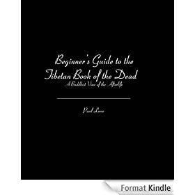 Beginner's Guide to the Tibetan Book of the Dead: A Buddhist View of the Afterlife (English Edition)