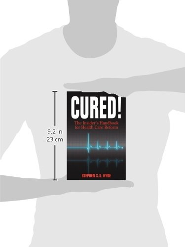 Cured! the Insider's Handbook for Health Care Reform