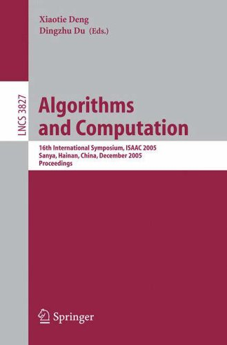 Algorithms and Computation: 16th International Symposium, ISAAC 2005, Sanya, Hainan, China, December 19-21, 2005, Proceedings (Lecture Notes in ... Computer Science and General Issues)