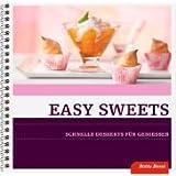 Easy Sweets. Step-by-Step-Rezepte. Schnelle Desserts für Geniesser