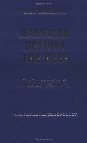 Namoluk Beyond The Reef: The Transformation Of A Micronesian Community (Westview Case Studies in Anthropology)