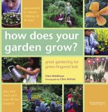 Clare Matthews How Does Your Garden Grow?: Great Gardening for Green-Fingered Kids (Hamlyn Gardening)