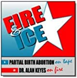 img - for Fire & Ice Partial Birth Abortion Caught On Tape & Dr. Alan Keyes book / textbook / text book