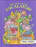See You Later, Escalator!: Mall Math (I Love Math)