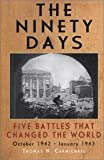 img - for Ninety Days - Five Battles That Changed The World, October 1942 - January 1943 book / textbook / text book