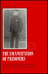 The Emancipation of Prisoners: A Socio-Historical Analysis of the Dutch Prison Experience (Edinburgh Law and Society)