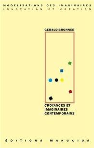 Croyances et imaginaires contemporains par Bronner