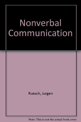 Nonverbal Communication: Notes on the Visual Perception of Human Relations, by Jurgen Ruesch, Weldon Kees