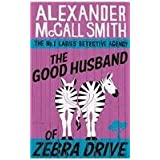 The Good Husband Of Zebra Drive (The No. 1 Ladies' Detective Agency)by Alexander McCall Smith