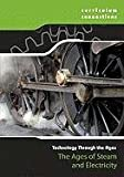 img - for The Ages of Steam and Electricity (Curriculum Connections: Technology Through the Ages) book / textbook / text book