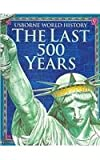 The Last 500 Years (Usborne World History) (079452706X) by Bingham, Jane