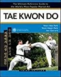 Yeon Hee Park Tae Kwon Do: The Ultimate Reference Guide to the World's Most Popular Martial Art