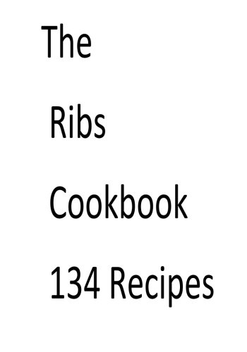 The Ribs Cookbook 134 Recipes