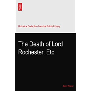 The Death of Lord Rochester, Etc. John Wilmot