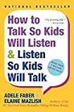 How to Talk So Kids Will Listen and Listen So Kids Will Talk - 1999 publication.