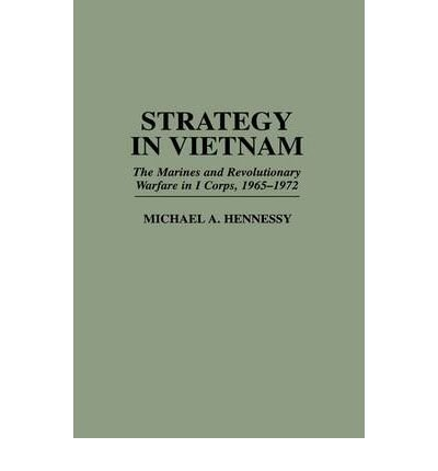 strategy-in-vietnam-the-marines-and-revolutionary-warfare-in-i-corps-1965-1972-praeger-studies-in-di