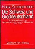 img - for Die Schweiz und Grossdeutschland: D. Verhaltnis zwischen d. Eidgenossenschaft, Osterreich u. Deutschland 1933-1945 (German Edition) book / textbook / text book