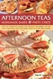 img - for Afternoon Teas: Over 150 Step-by-step Recipes for Delicious Homemade Teatime Treats and Party Cakes, with More Than 450 Colour Photographs book / textbook / text book