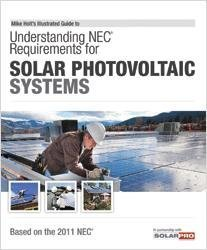 Mike Holt's Illustrated Guide to Understanding the NEC Requirements for Solar Photovoltaic Systems, 2011 NEC -  - MH-11SOLB - ISBN:1932685545