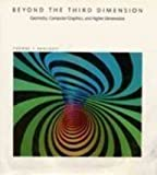 Beyond the Third Dimension: Geometry, Computer Graphics, and Higher Dimensions (Scientific American Library Series)