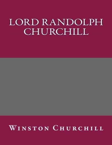 an introduction to life of lord randolph churchill Introduction early life and military career winston churchill was born on november 30 his father was lord randolph churchill.