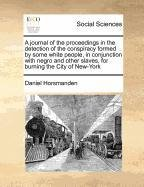 A journal of the proceedings in the detection of the conspiracy formed by some white people, in conjunction with negro a