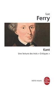 Kant : Une lecture des trois critiques par Luc Ferry