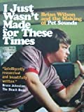 Charles L. Granata I Just Wasn't Made For These Times: Brian Wilson and the Making Of Pet Sounds (The Vinyl Frontier)